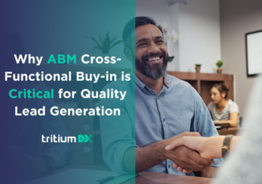 Why ABM Cross-Functional Buy-in is Critical for Quality Lead Generation
